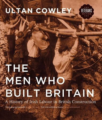 The Men Who Built Britain: A History of Irish Labour in British Construction