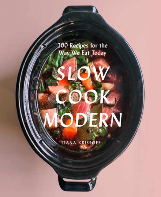 Slow Cook Modern200 Recipes for the Way We Eat Today