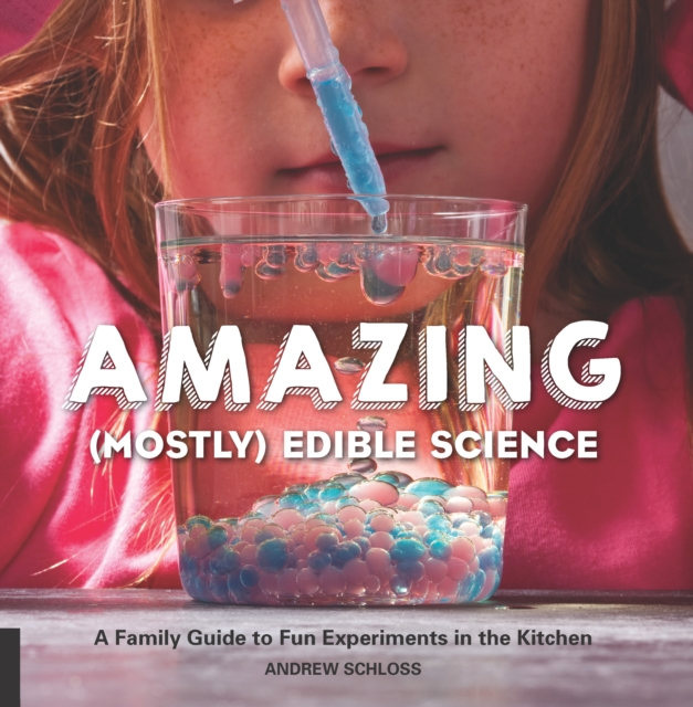 The Amazing (Mostly) Edible Science Cookbook by Andrew Schloss, ISBN: 9781631591099