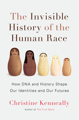 Cover Art for The Invisible History of the Human Race: How DNA and History Shape Our Identities and Our Futures, ISBN: 9780670025558