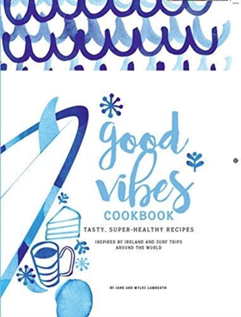 Good Vibes Cookbook: Delicious, Easy Food for a Happy, Healthy Life by Jane Lamberth, ISBN: 9780993038341