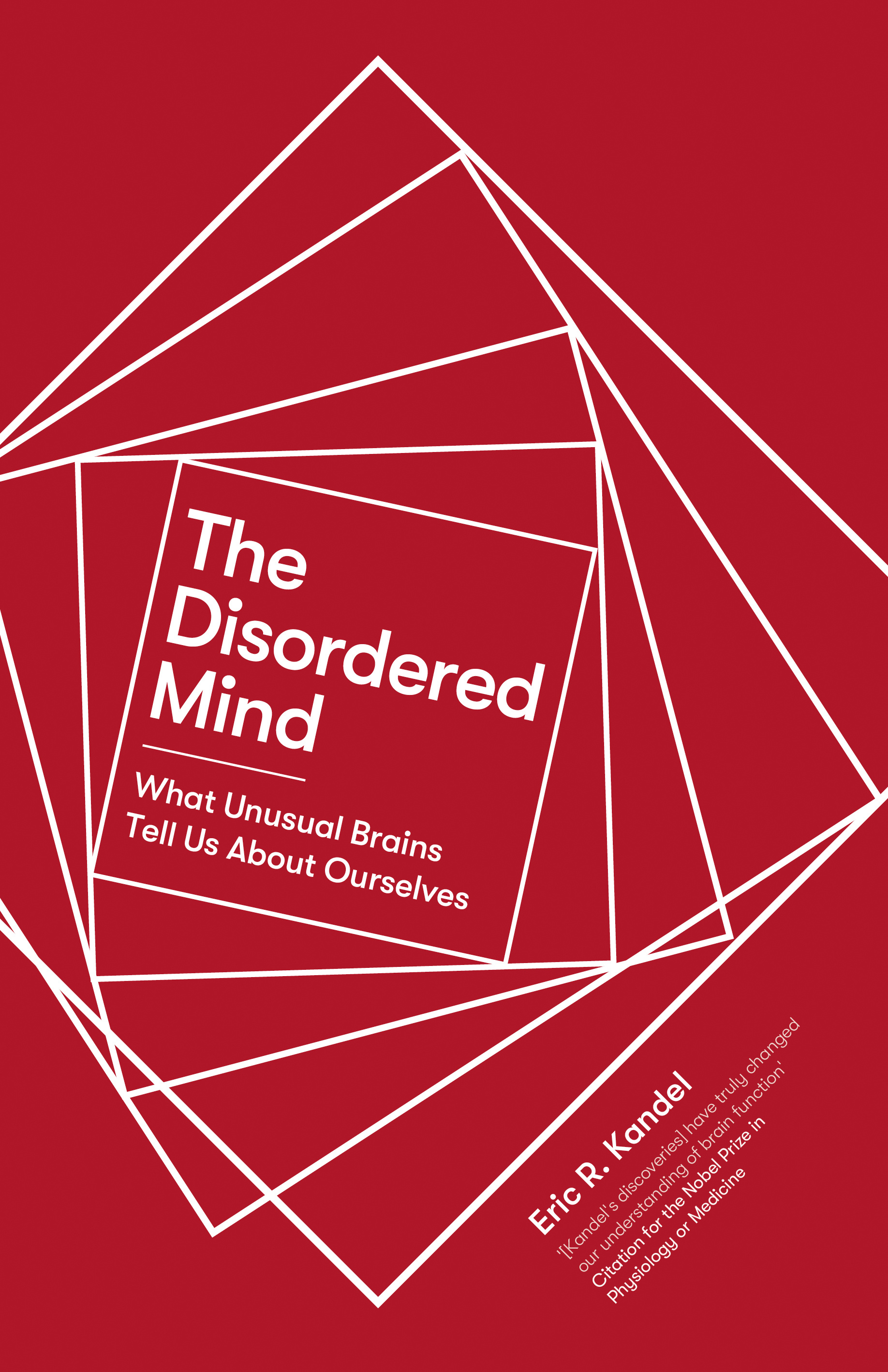 The Disordered MindWhat Unusual Brains Tell Us About Ourselves