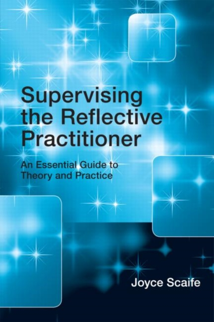 Supervising the Reflective Practitioner by Joyce Scaife, ISBN: 9780415479585