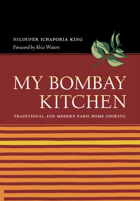 My Bombay Kitchen: Traditional and Modern Parsi Home Cooking by Niloufer Ichaporia King, ISBN: 9780520249608