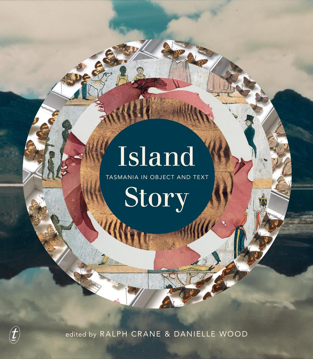 Island StoryTasmania in Object and Text by Ralph Crane, ISBN: 9781925603965
