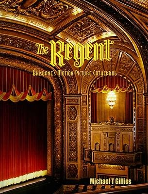 The Regent - Brisbane's Motion Picture Cathedral