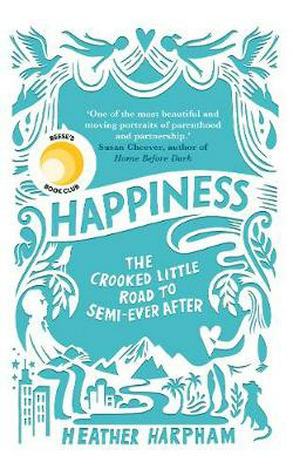 Happiness: The Crooked Little Road to Semi-Ever After by Heather Harpham, ISBN: 9781786071378