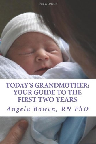 Today's GrandmotherYour Guide to the First Two Years: A Lot Has Ch... by Angela Bowen, ISBN: 9780991939404