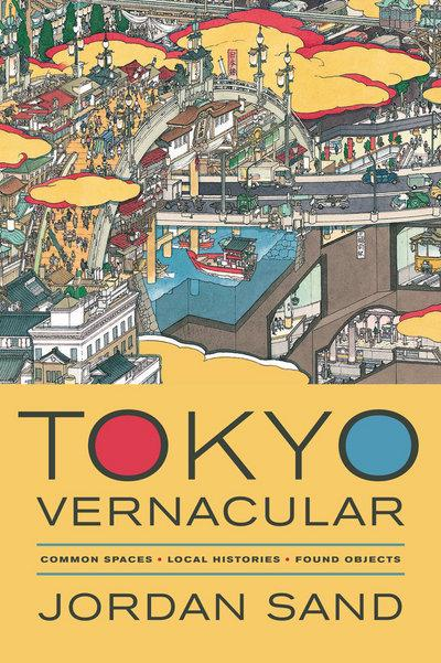Tokyo Vernacular: Common Spaces, Local Histories, Found Objects by Jordan Sand, ISBN: 9780520280373
