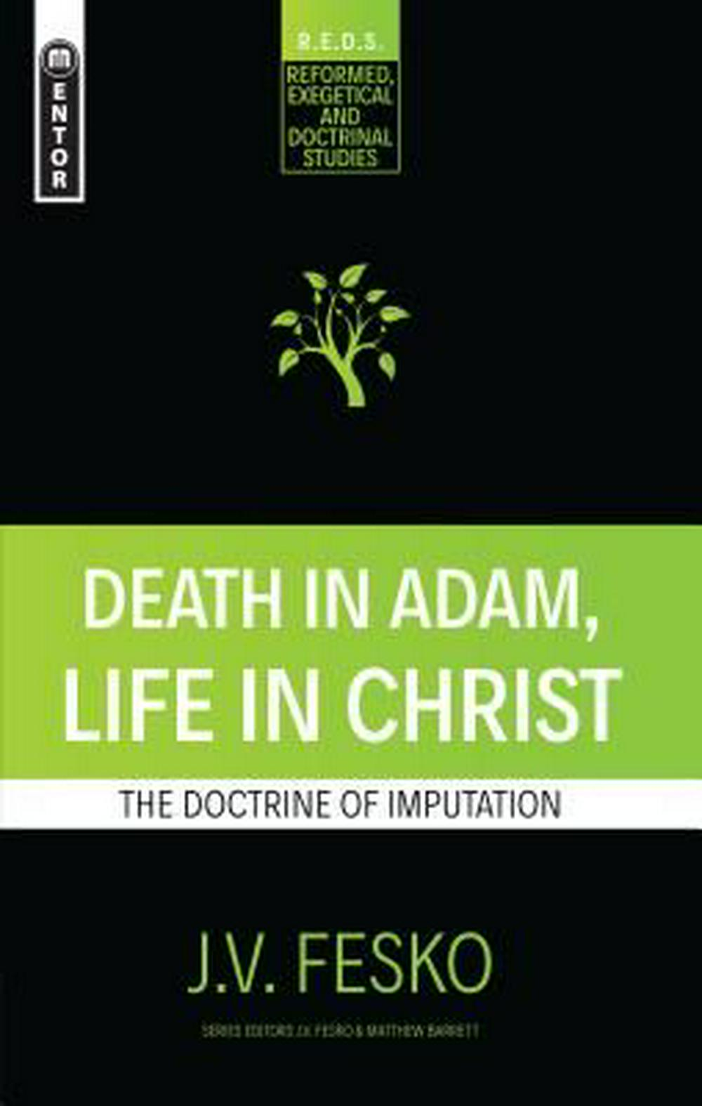 Death in Adam, Life in Christ: The Doctrine of Imputation (Reformed Exegetical Doctrinal Studies series)