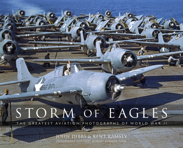 Storm of Eagles: The Greatest Aerial Photographs of World War II: In Association with the National Museum of World War II