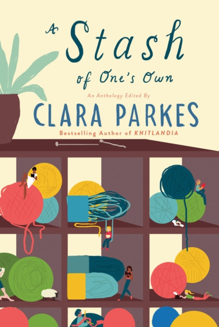 A Stash of One's Own: Knitters on Loving, Living with, and Letting Go of Yarn by Clara Parkes, ISBN: 9781419727047