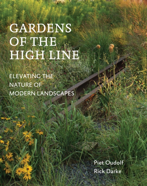 Gardens of the High LineElevating the Nature of Modern Landscapes