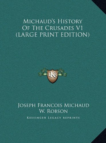 Michaud's History of the Crusades V1 [Large Print]