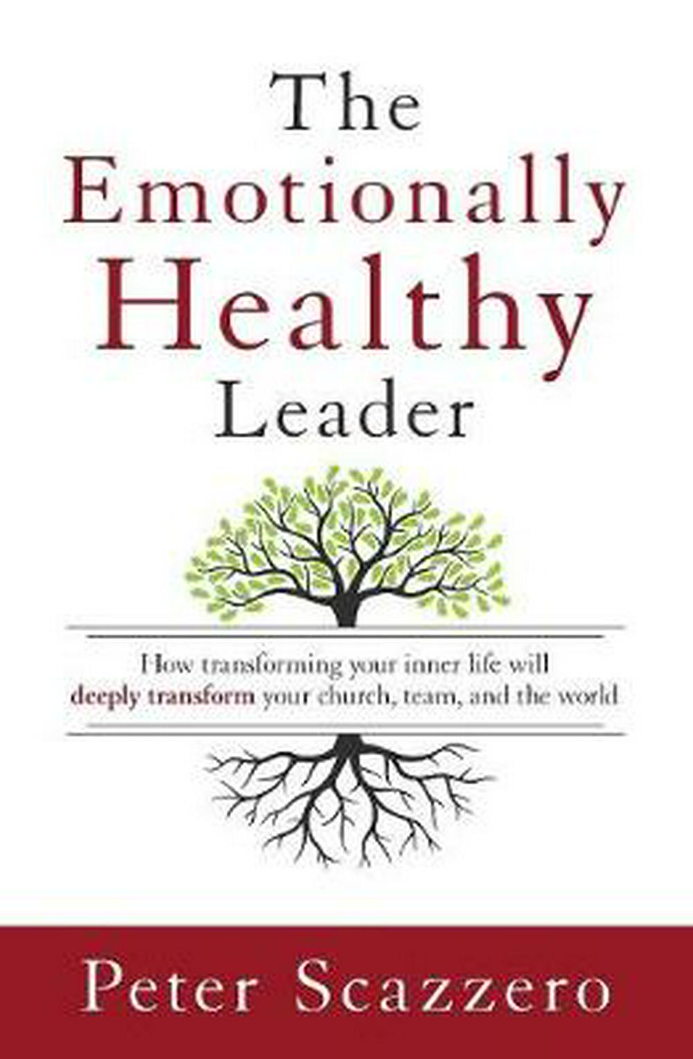 The Emotionally Healthy LeaderHow Transforming your Inner Life willDeeply Tra...