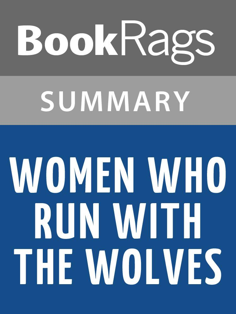 Women Who Run with the Wolves by Clarissa Pinkola Estes Summary & Study Guide