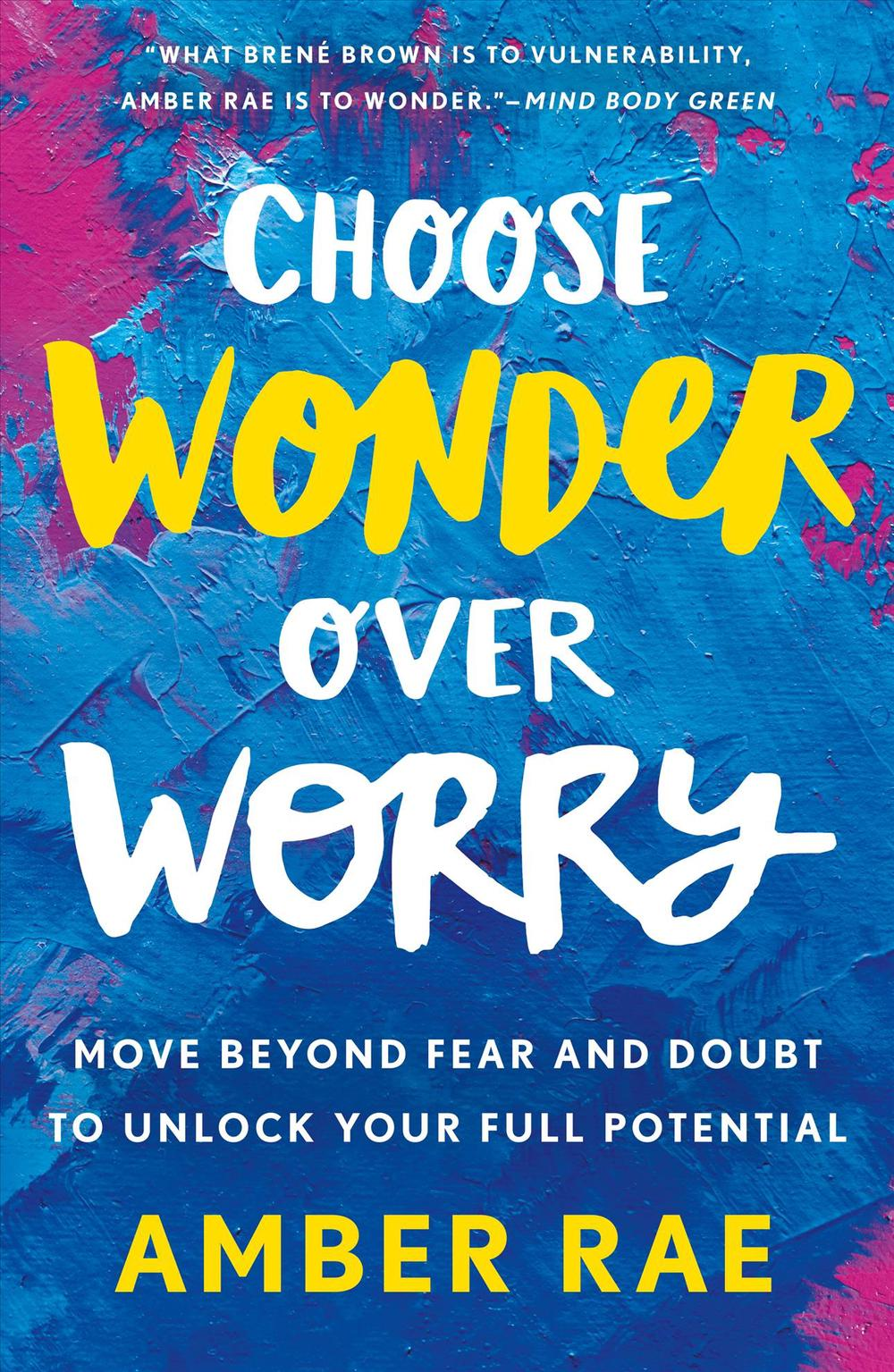 Choose Wonder Over Worry: Move Beyond Fear and Doubt to Unlock Your Full Potential by Amber Rae, ISBN: 9781250175267