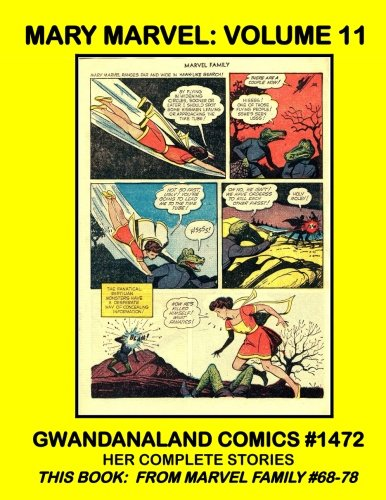 Mary Marvel: Volume 11: Gwandanaland Comics #1472 -- Her Complete Stories -- This Book: From Marvel Family #68-78