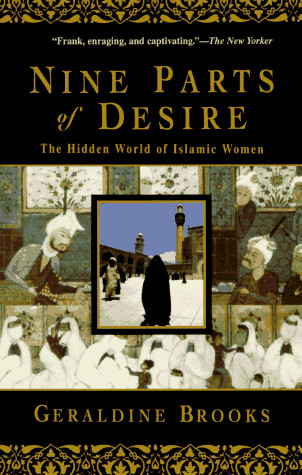 the world of islam and the lives of muslim women in nine part of desire by geraldine brooks Buy nine parts of desire : the hidden world of islamic women: 9780385475778: geraldine brooks: paperback from bmi online, see our free shipping offer and bulk order pricing.
