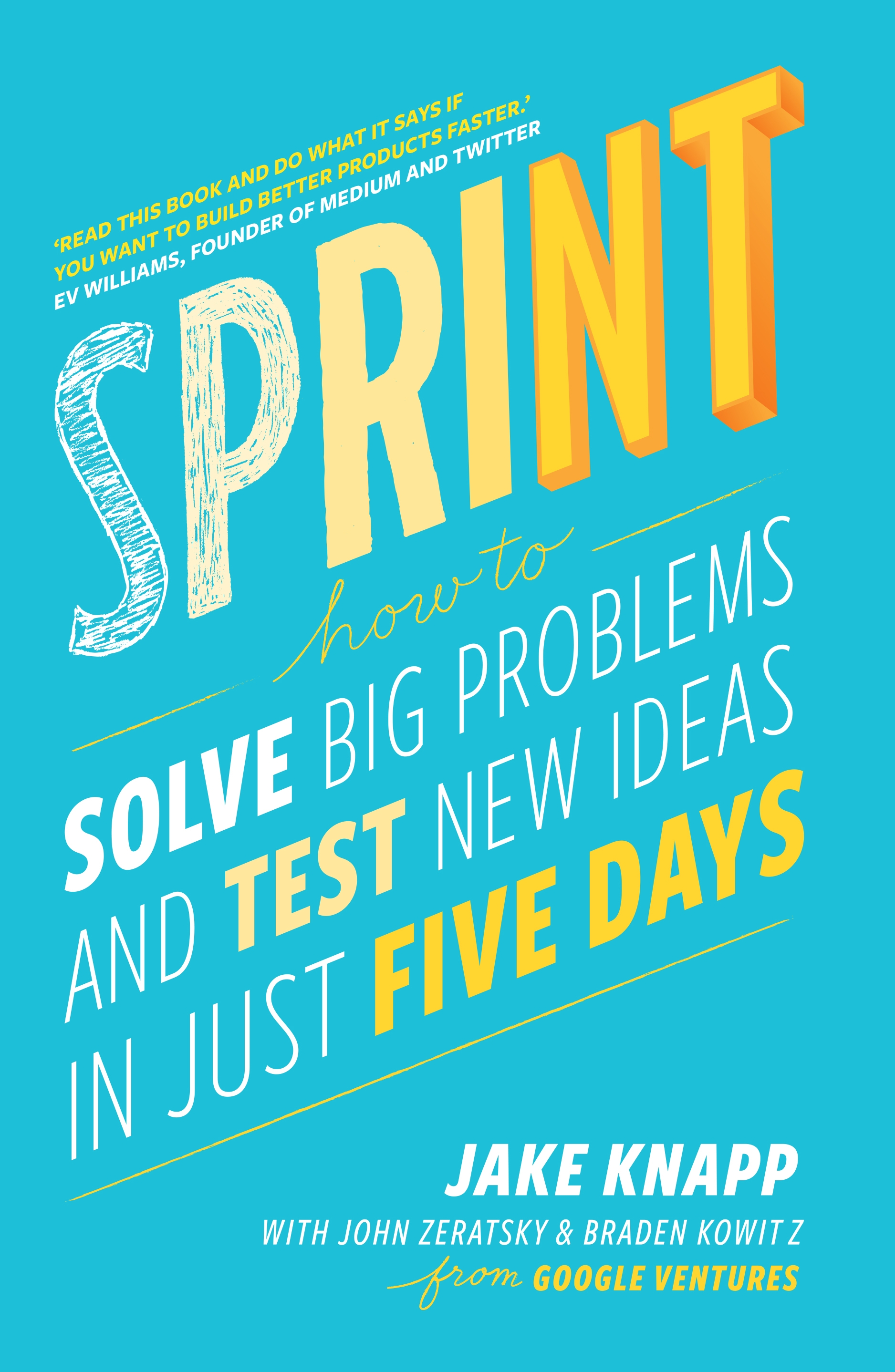 Sprint: How to solve big problems and test new ideas in just five days by Jake Knapp, ISBN: 9780593076118