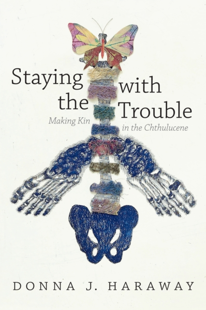 Staying with the Trouble (Experimental Futures)