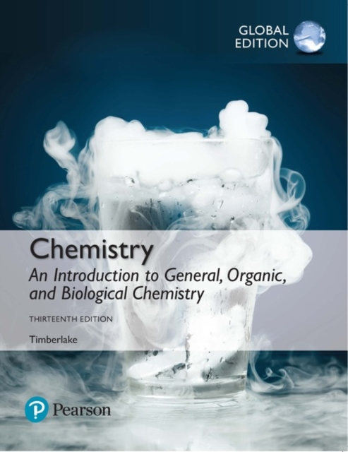 Chemistry: An Introduction to General, Organic, and Biological Chemistry, Global Edition by Karen C. Timberlake, ISBN: 9781292228860