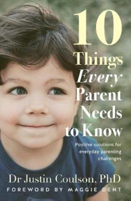 10 Things Every Parent Needs to Know by Justin Coulson, ISBN: 9780733338724
