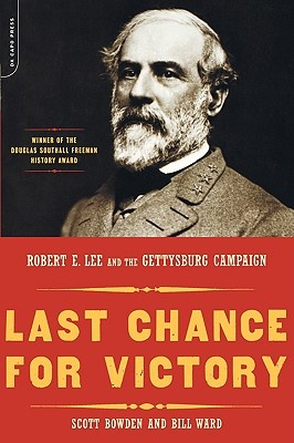 Last Chance for Victory: Robert E. Lee and the Gettysburg Campaign by Scott Bowden, ISBN: 9780306812613