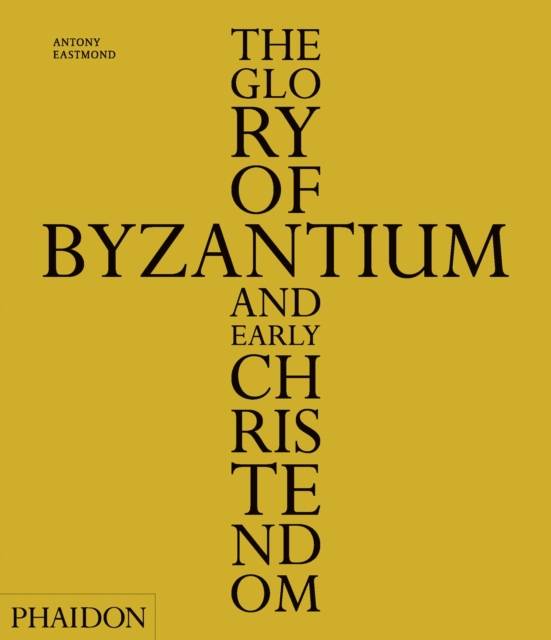 The Glory of Byzantium & Early Christendom
