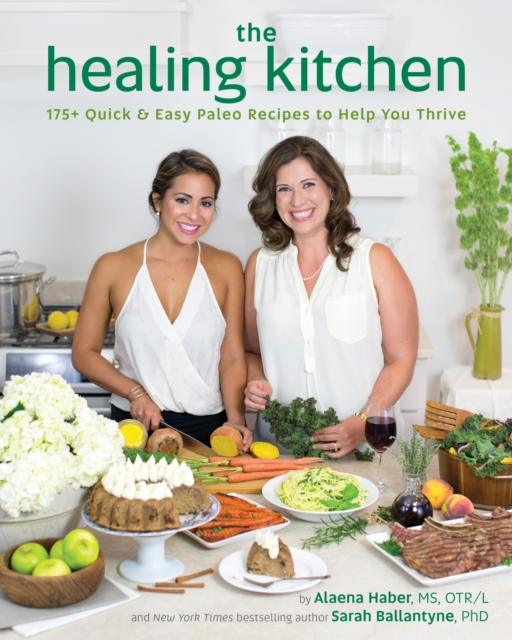 The Healing Kitchen: 150 Quick & Easy Paleo Recipes to Nourish and Thrive