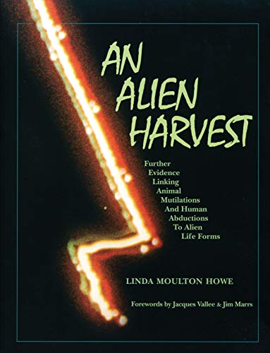 Alien Harvest : Further Evidence Linking Animal Mutilations and Human