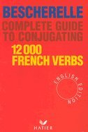 Bescherelle Complete Guide to Conjugating 12,000 French Verbs (English Edition)