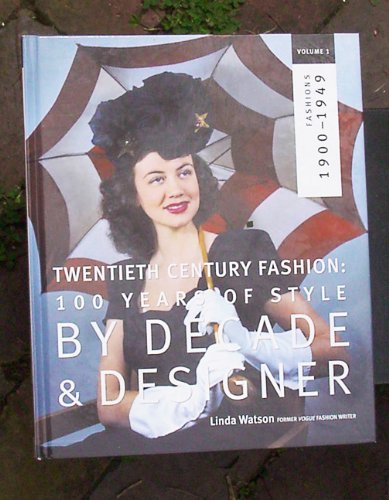 Twentieth Century Fashion: 100 Years of Style by Decade  &  Designer