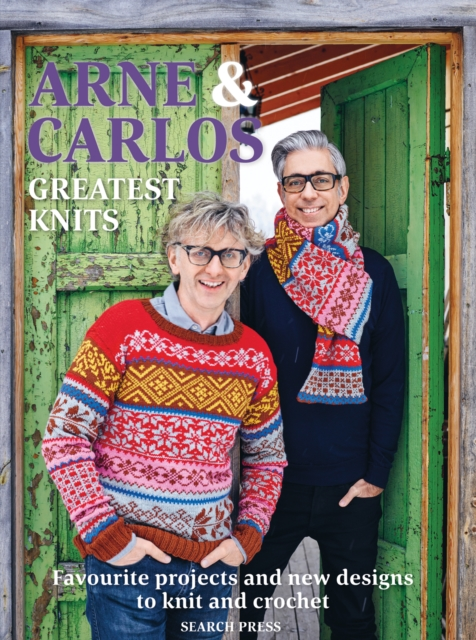 Arne & Carlos: Greatest KnitsFavourite Projects and New Designs to Knit and ...