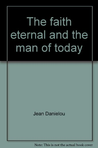 The Faith Eternal and the Man of Today