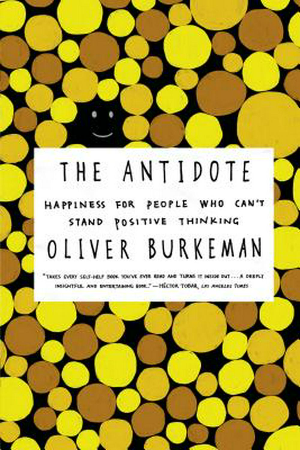 The Antidote by Oliver Burkeman, ISBN: 9780865478015