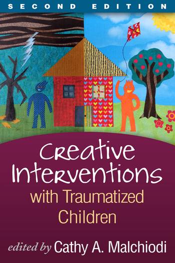 Creative Interventions with Traumatized Children, Second Edition (Creative Arts and Play Therapy)
