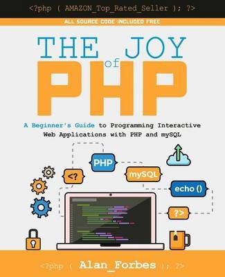 The Joy of PHPA Beginner's Guide to Programming Interactive W...