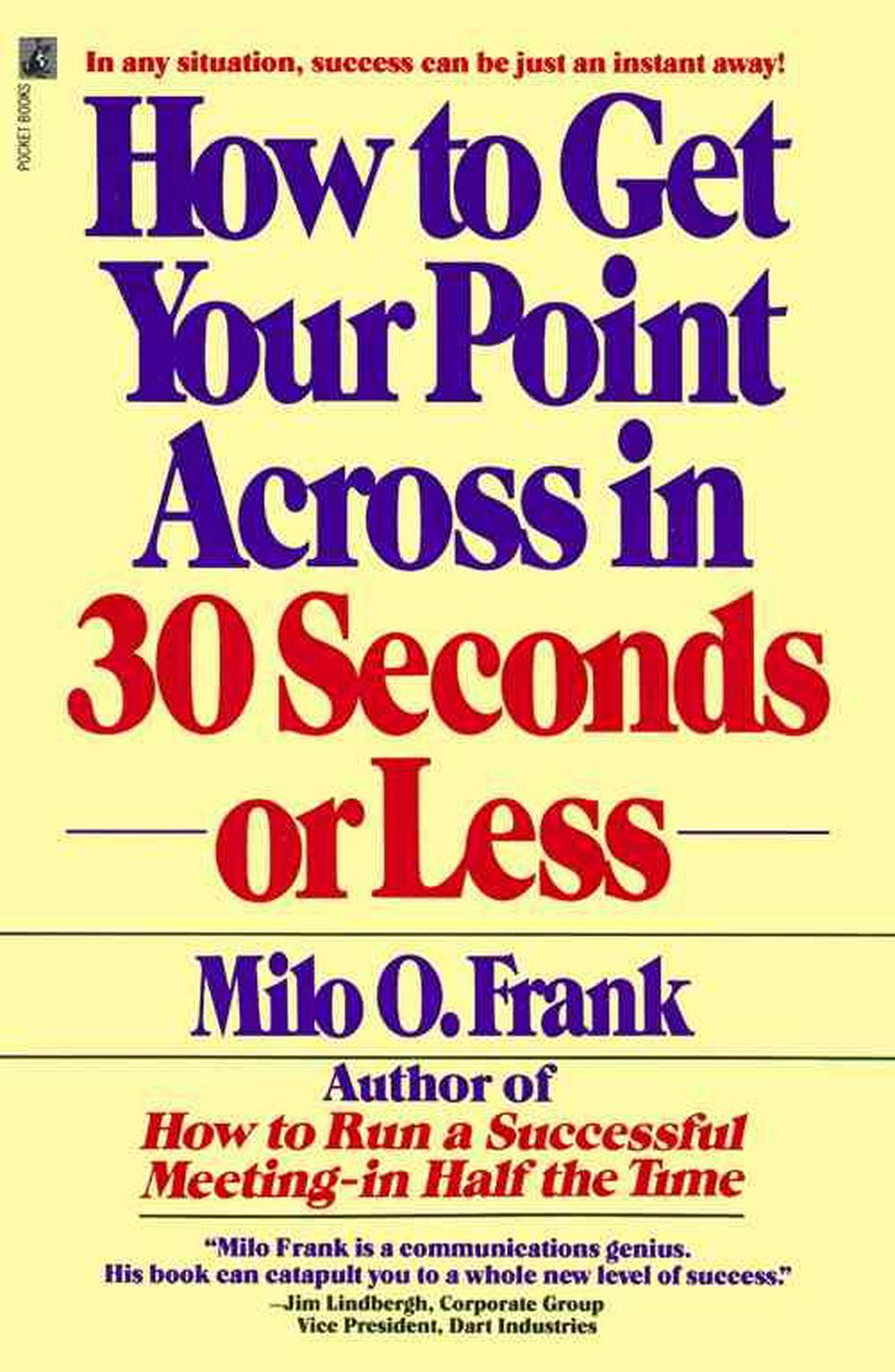 How to Get Your Point across in 30 Seconds or Less by Milo O. Frank, ISBN: 9780671727529