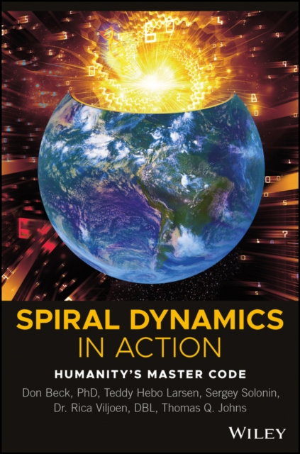 Spiral Dynamics in Action: Practical Application of Spiral Dynamics in the Real World by Don Edward Beck, ISBN: 9781119387183