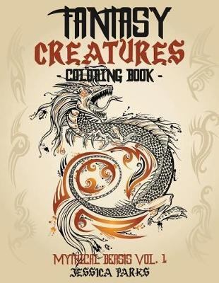 Fantasy Creatures Coloring Book: A Magnificent Collection Of Extraordinary Mythical Fantasy Creatures For Inspiration And Relaxation: Volume 1 (Mythical Fantastic Beasts)