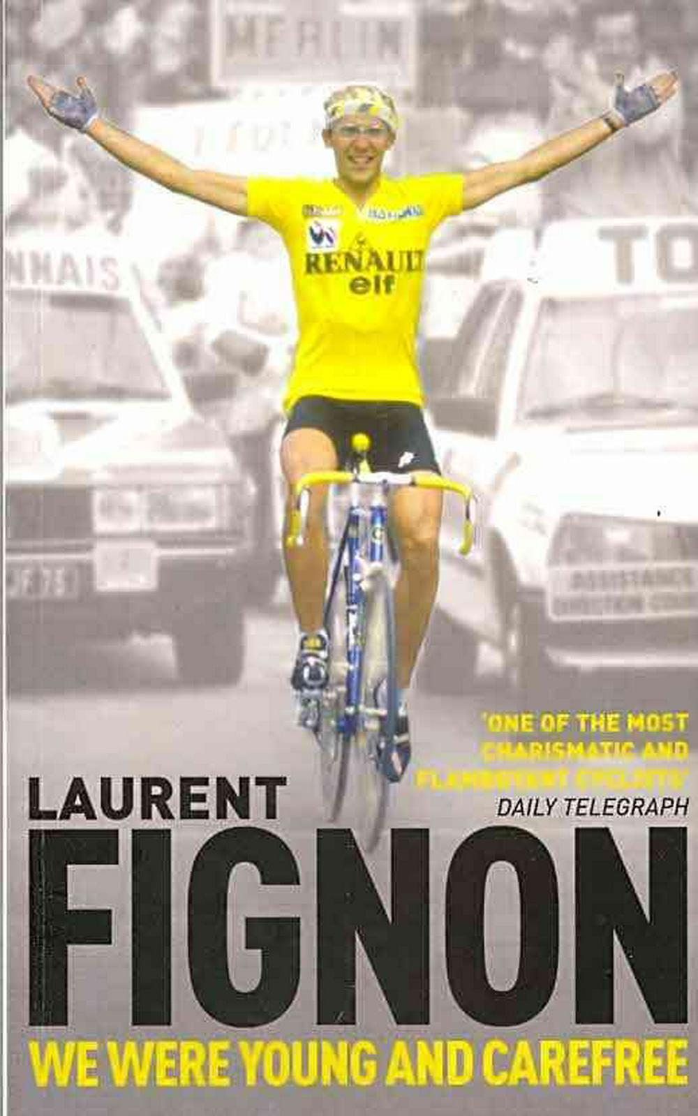 We Were Young and Carefree: The Autobiography of Laurent Fignon by Laurent Fignon, ISBN: 9780224083195