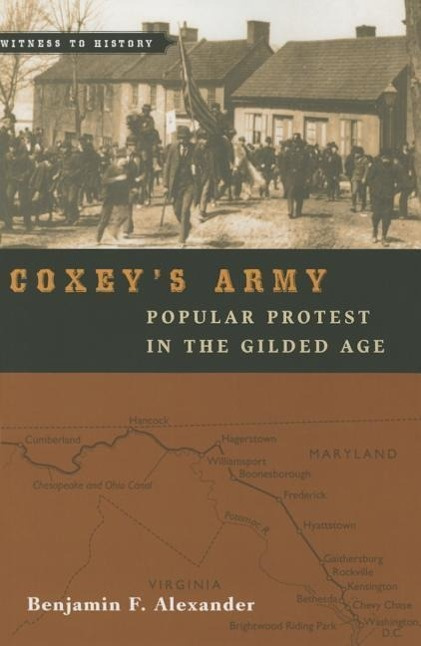 Coxey's Army: Popular Protest in the Gilded Age (Witness to History) by Benjamin F. Alexander, ISBN: 9781421416212