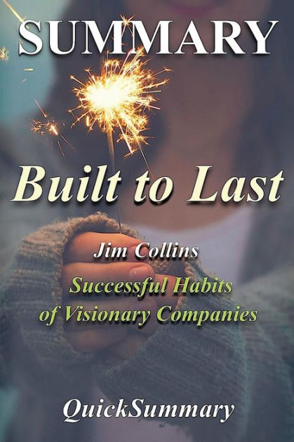 Summary - Built to LastBy Jim Collins - Successful Habits of Visionary...