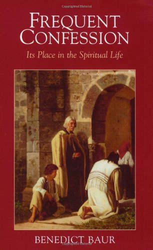 Frequent Confession : Its Place in the Spiritual Life by Benedict Baur, ISBN: 9781889334165