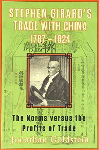 Stephen Girard's Trade With China, 1787-1824: The Norms Versus the Profits of Trade by Jonathan Goldstein, ISBN: 9780983659969
