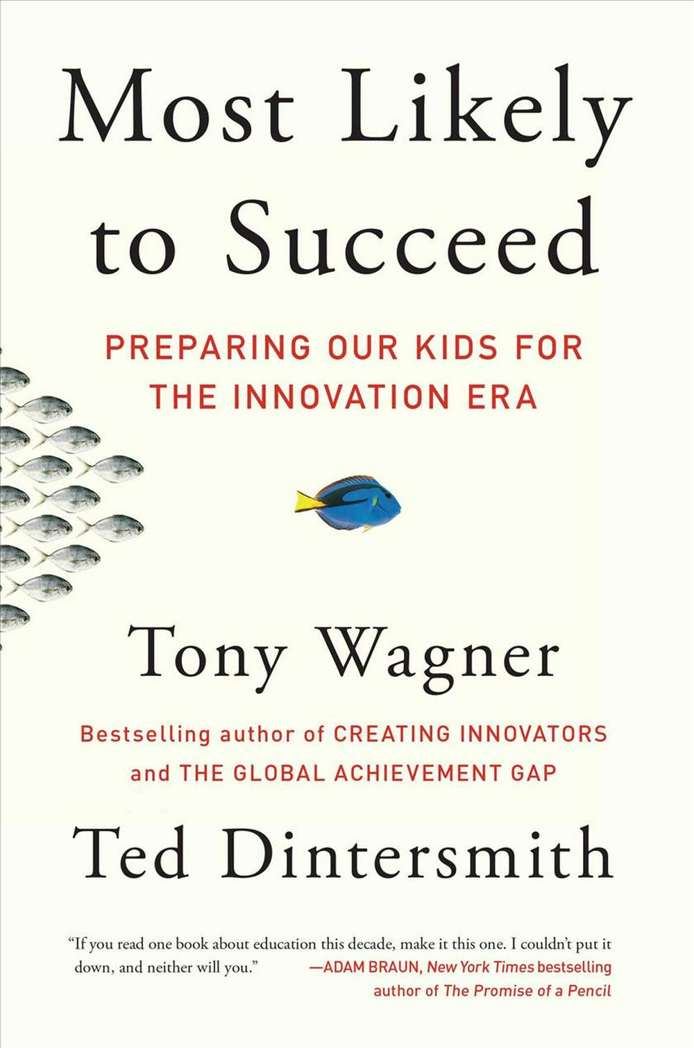 Most Likely to Succeed: Preparing Our Kids for the Innovation Era by Tony Wagner, Ted Dintersmith, ISBN: 9781501104329