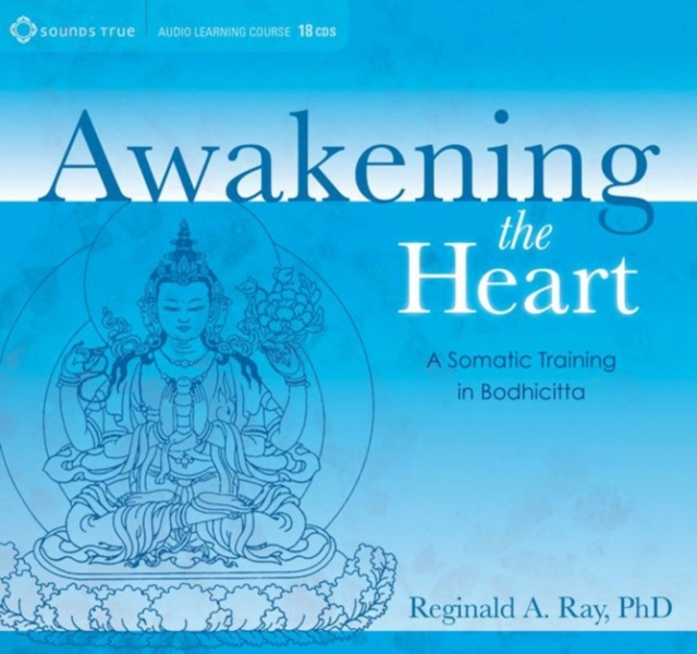 Awakening the Heart: A Somatic Training in Bodhicitta by Reginald A. Ray, ISBN: 9781604078695