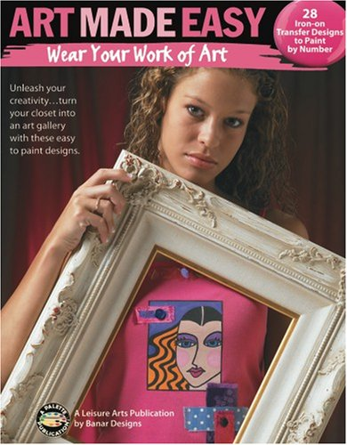 Art Made Easy: Wear Your Work of Art (Leisure Arts #22651)