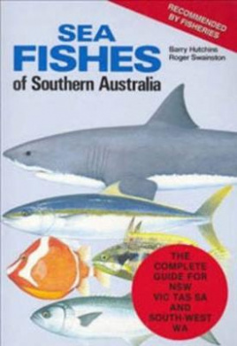 Sea Fishes of Southern Australia by Barry Hutchins, ISBN: 9781921878817